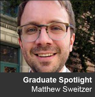 Graduate Spotlight Matthew Sweitzer